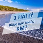 Hải Lý là gì ? 1 hải lý bằng bao nhiêu km đường bộ, trên biển ?