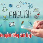 [ Chuyên Ngành Tiếng Anh là gì ] Nó quan trọng cơ nào ?